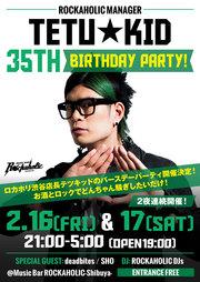 ROCKAHOLIC MANAGER TETU★KID 35th BIRTHDAY PARTY!DAY1
