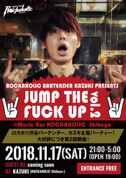 ROCKAHOLIC BARTENDER KAZUKI PRESENTS JUMP THE FUCK UP vol.2